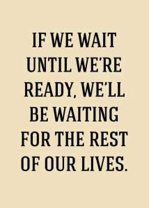 If we wait until we are ready
